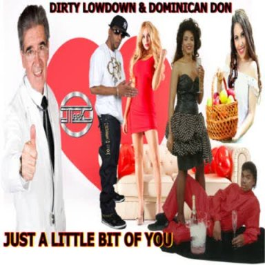 Just A Little Bit Of You  By Dirty Lowdown feat Dominican Don